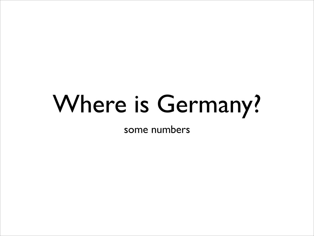 Where is Germany? some numbers