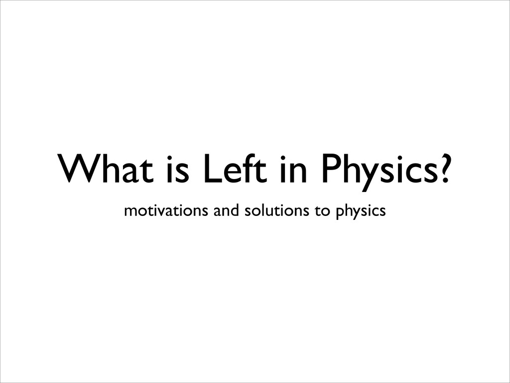What is Left in Physics? motivations and soluti...