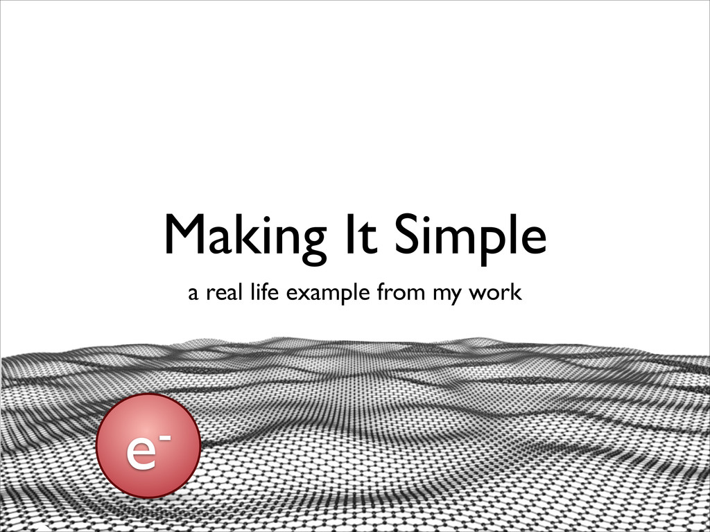 Making It Simple a real life example from my wo...
