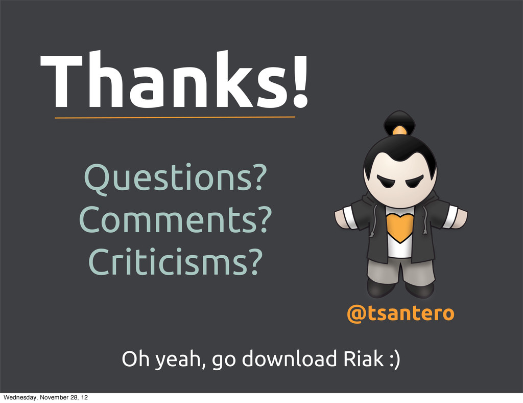 Thanks! Oh yeah, go download Riak :) Questions?...