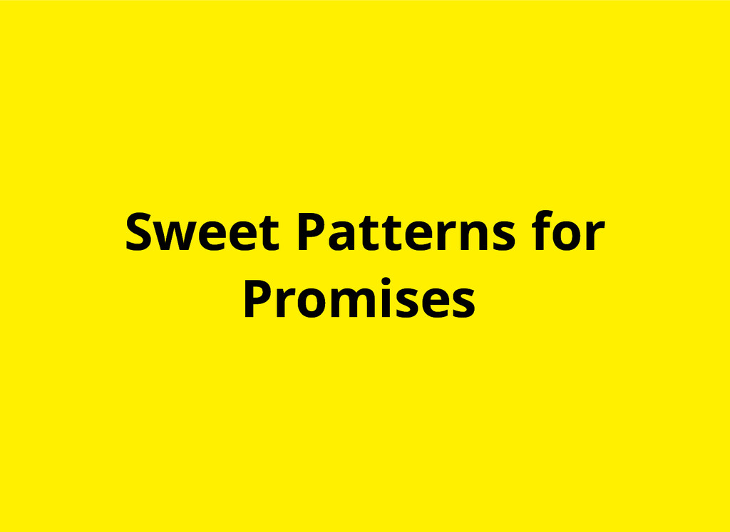 Sweet Patterns for Sweet Patterns for Promises ...
