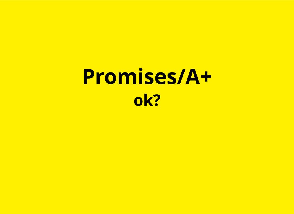 Promises/A+ Promises/A+ ok? ok?
