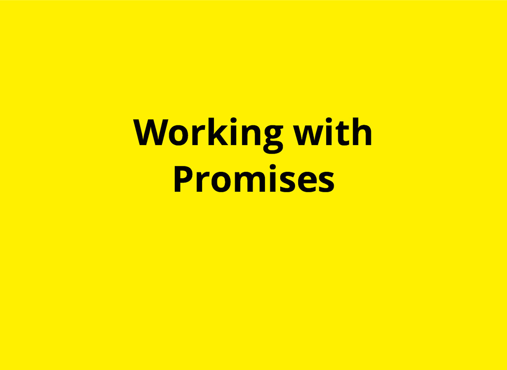 Working with Working with Promises Promises