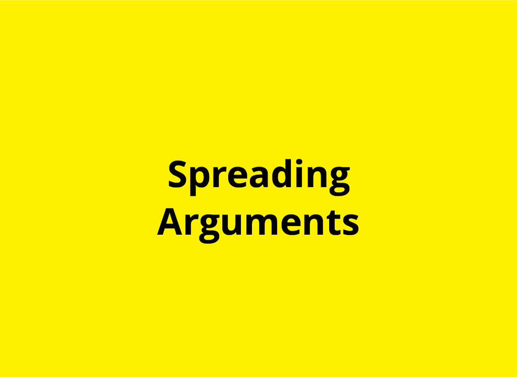 Spreading Spreading Arguments Arguments