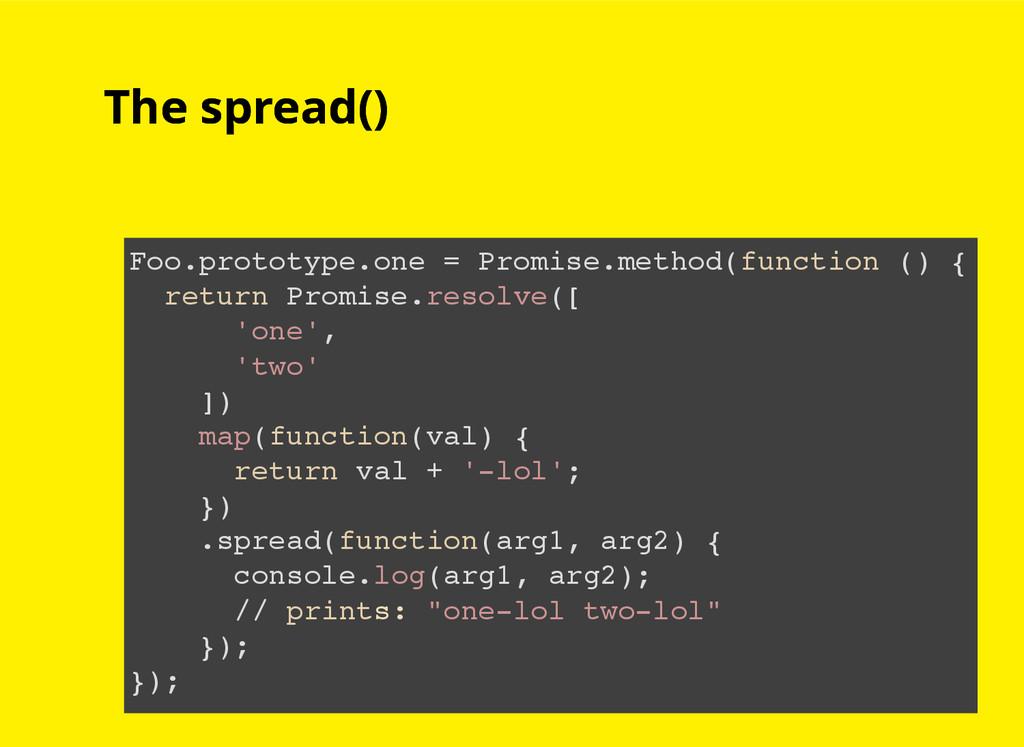 The spread() The spread() Foo.prototype.one = P...