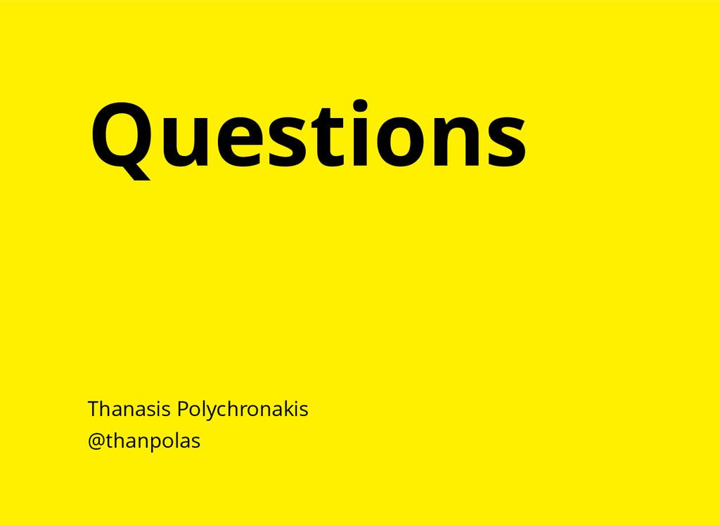 Questions Thanasis Polychronakis @thanpolas
