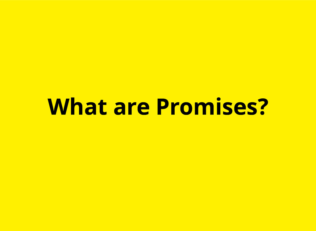 What are Promises? What are Promises?