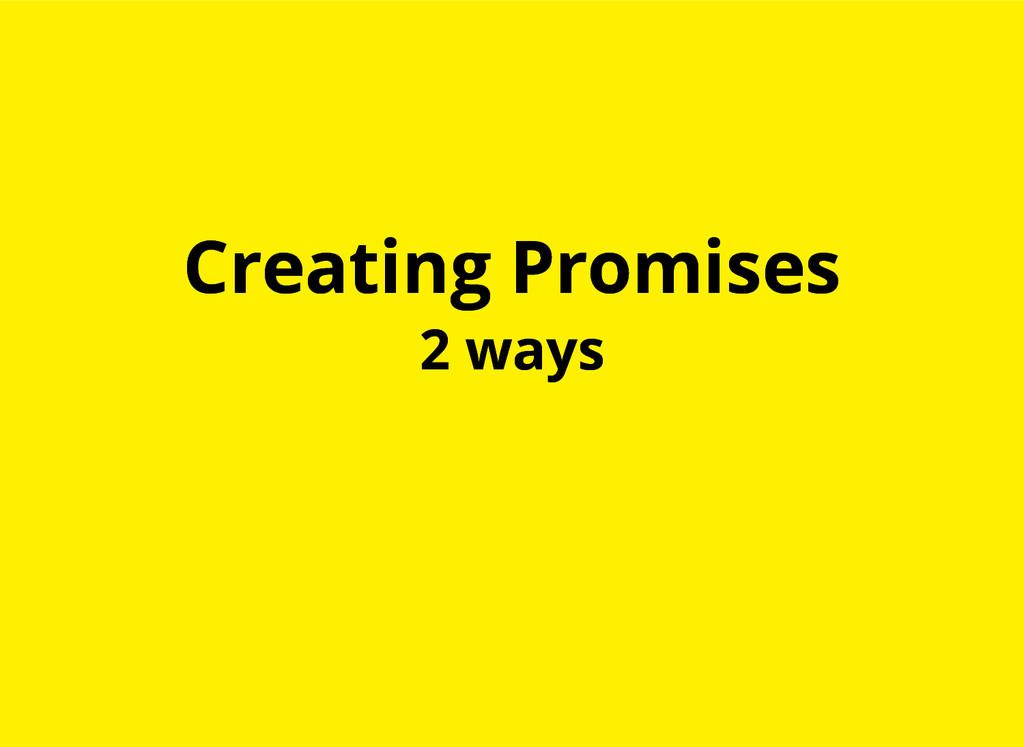Creating Promises Creating Promises 2 ways 2 wa...