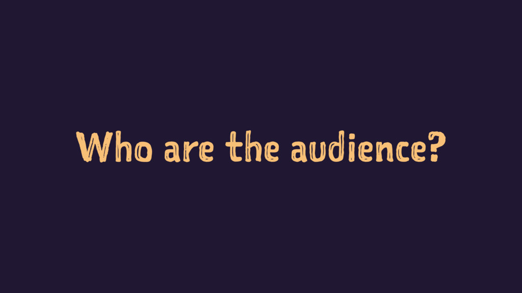 Who are the audience?