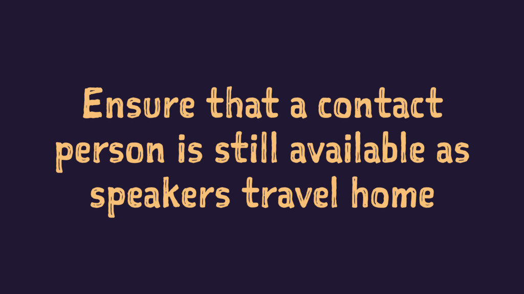 Ensure that a contact person is still available...