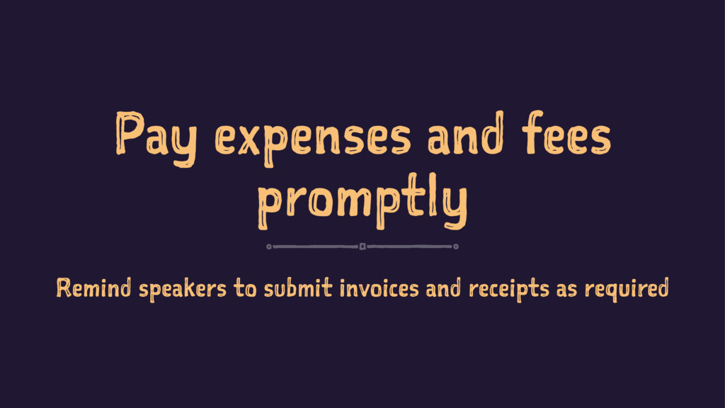 Pay expenses and fees promptly Remind speakers ...