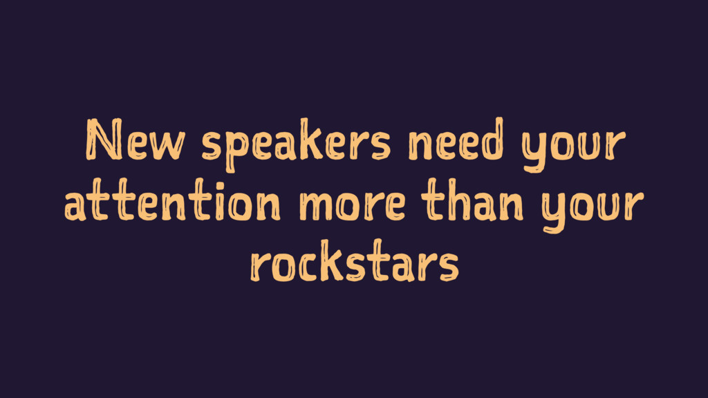 New speakers need your attention more than your...