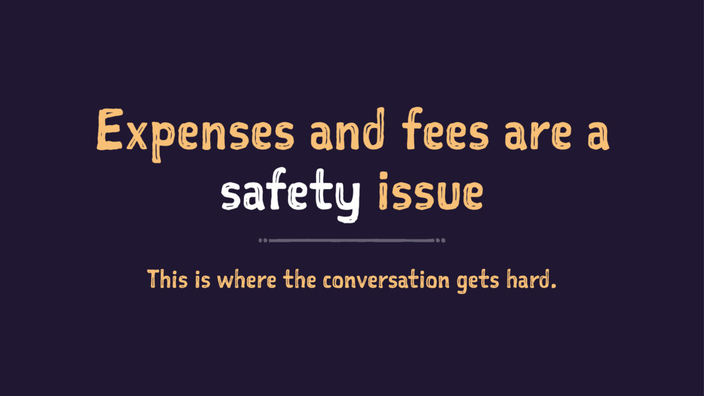 Expenses and fees are a safety issue This is wh...