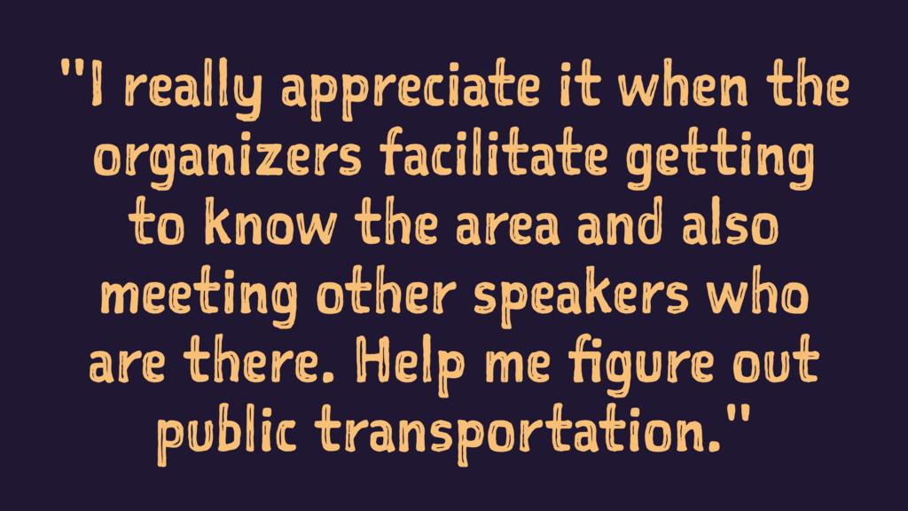 """""""I really appreciate it when the organizers fac..."""