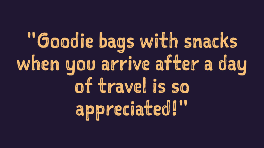 """""""Goodie bags with snacks when you arrive after ..."""
