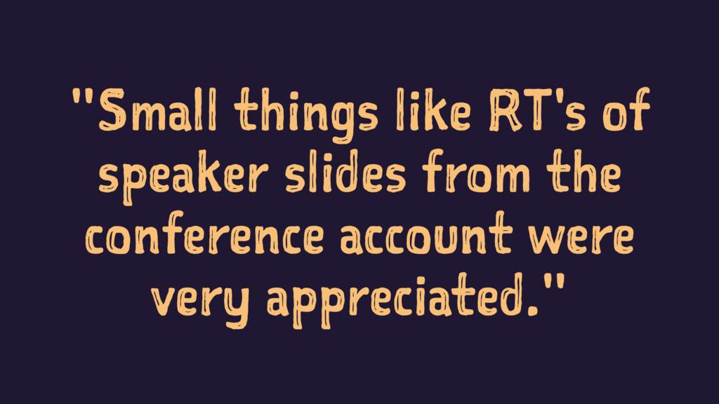 """Small things like RT's of speaker slides from ..."