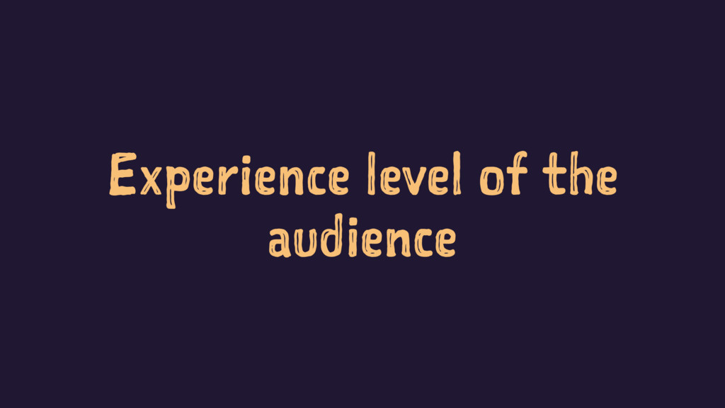 Experience level of the audience