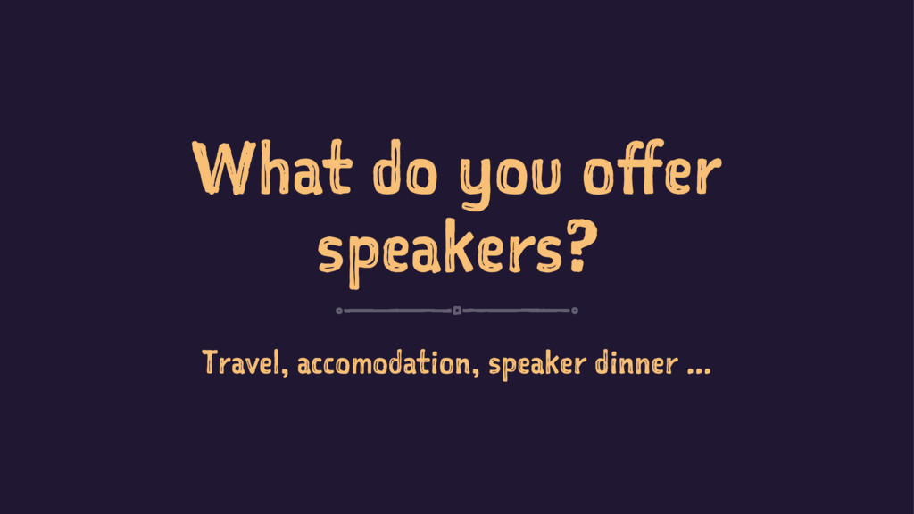 What do you offer speakers? Travel, accomodatio...
