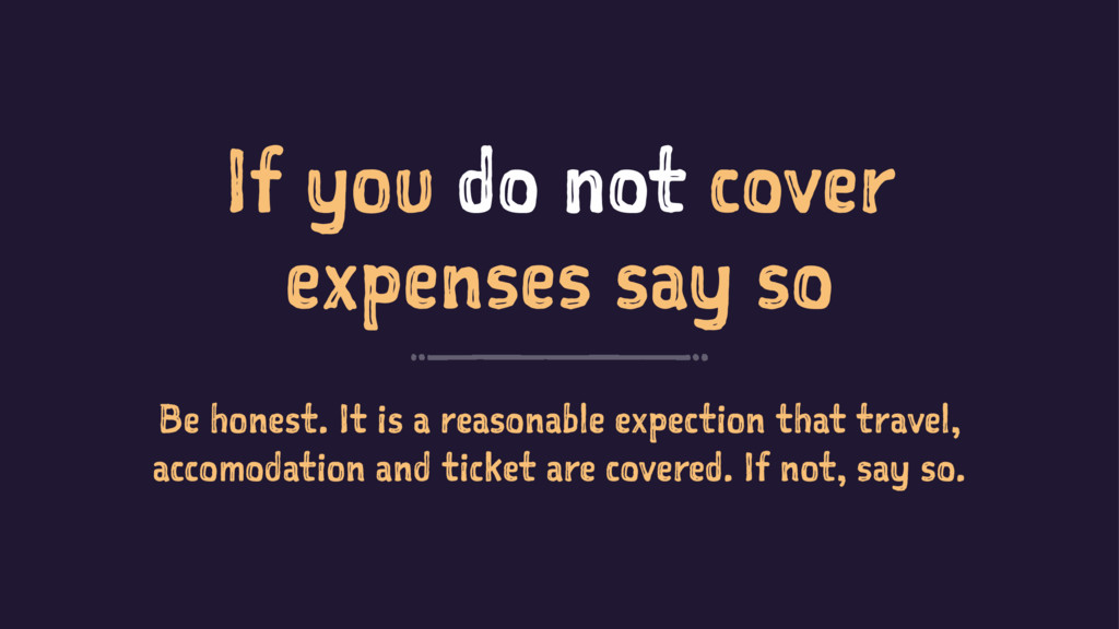If you do not cover expenses say so Be honest. ...