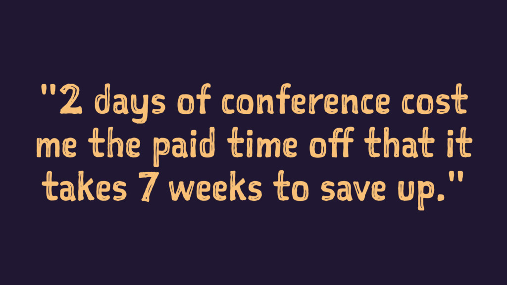 """""""2 days of conference cost me the paid time off..."""