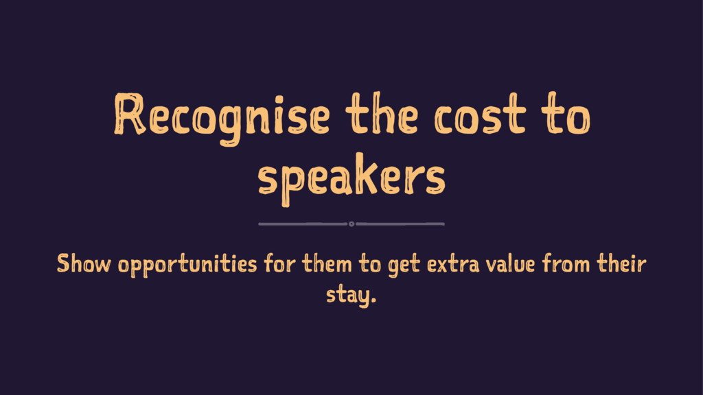 Recognise the cost to speakers Show opportuniti...