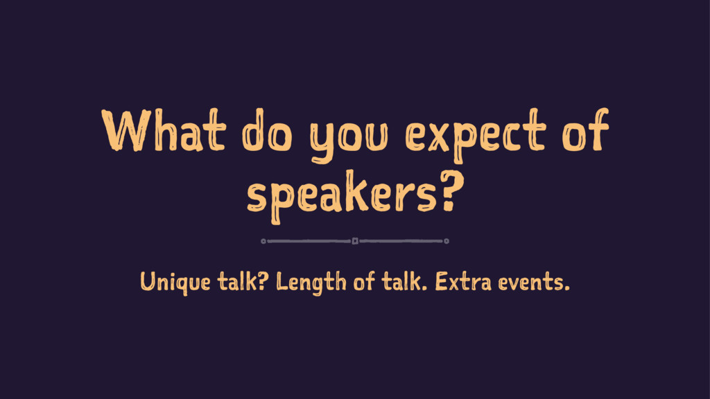 What do you expect of speakers? Unique talk? Le...