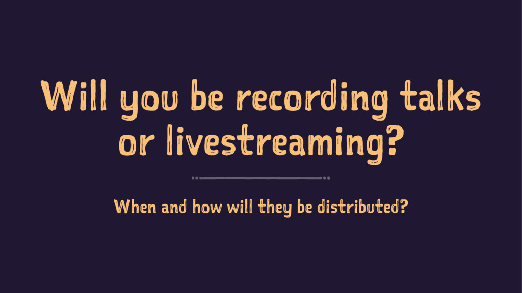 Will you be recording talks or livestreaming? W...