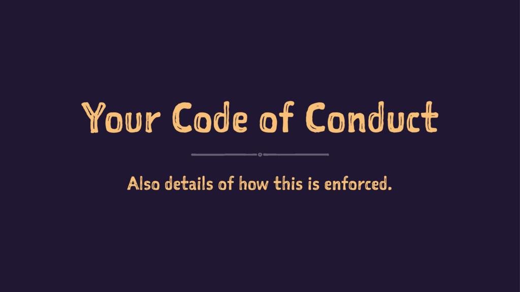 Your Code of Conduct Also details of how this i...