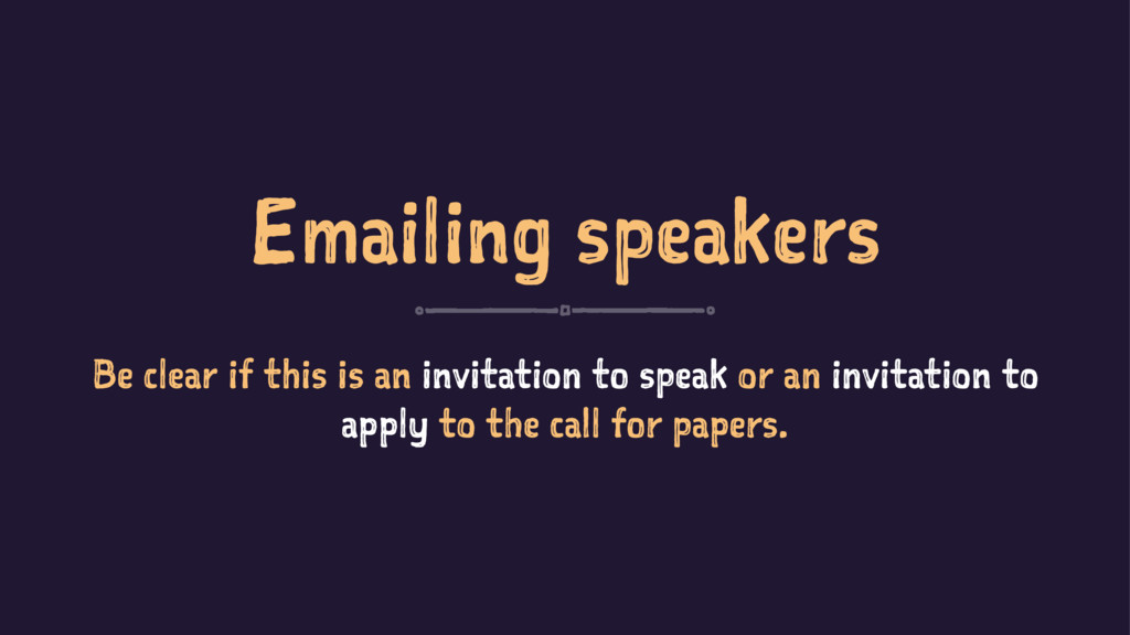 Emailing speakers Be clear if this is an invita...