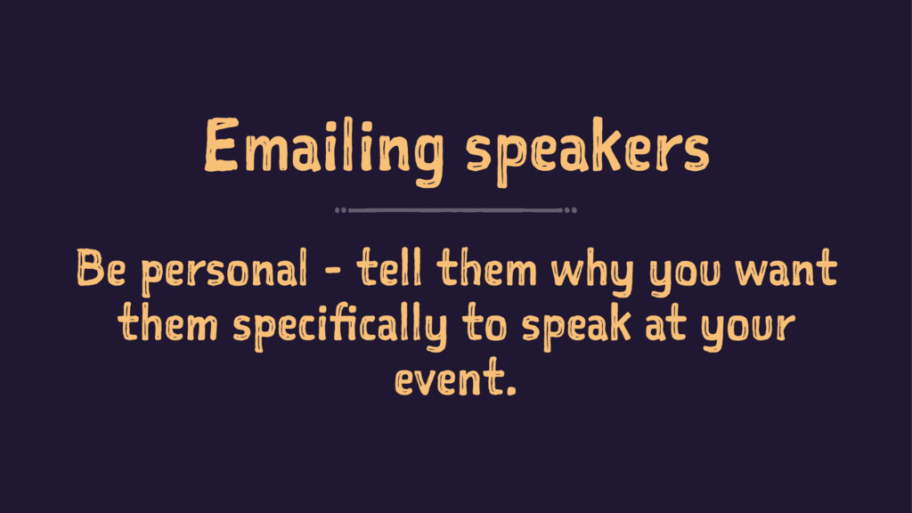 Emailing speakers Be personal - tell them why y...