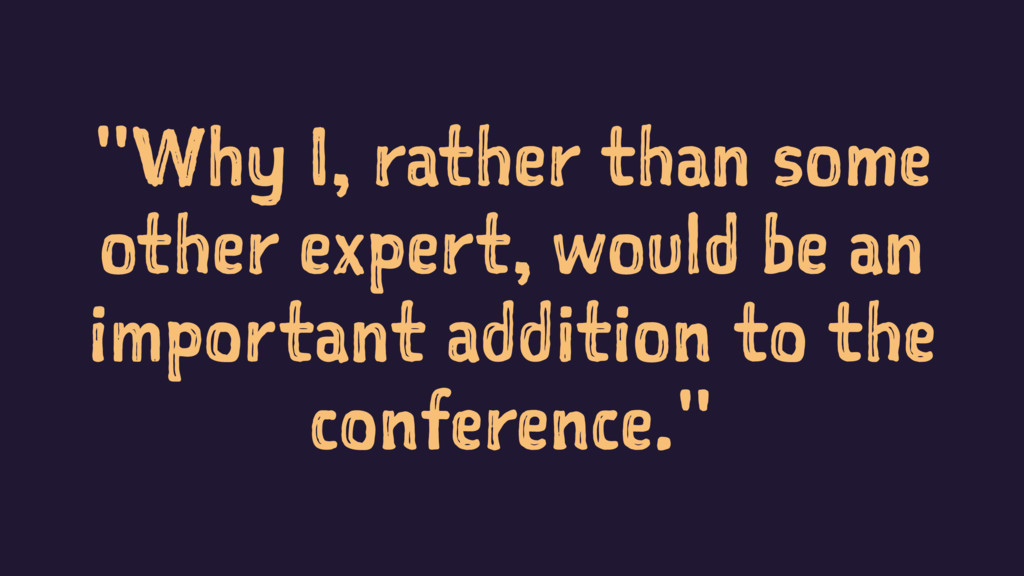 """""""Why I, rather than some other expert, would be..."""