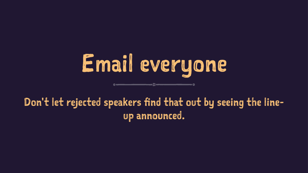 Email everyone Don't let rejected speakers find...