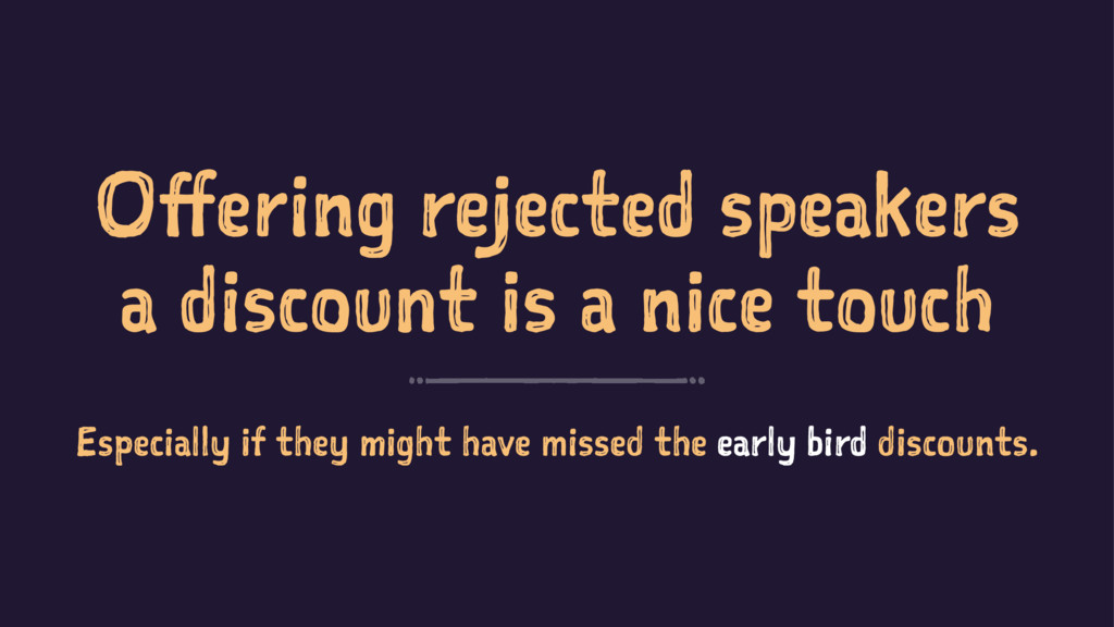 Offering rejected speakers a discount is a nice...