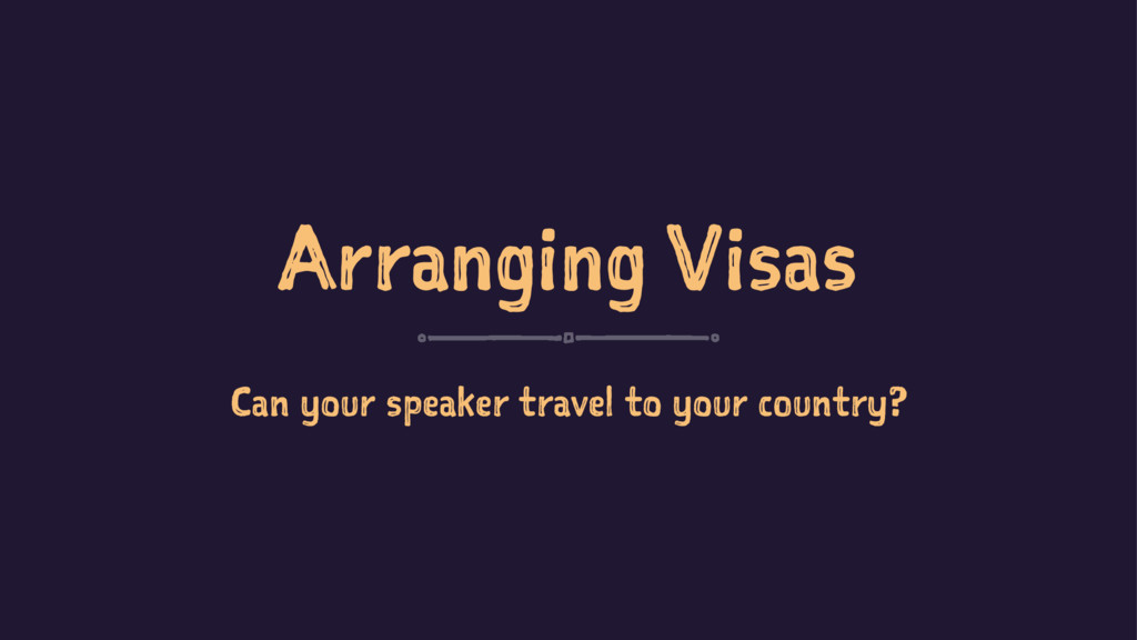 Arranging Visas Can your speaker travel to your...