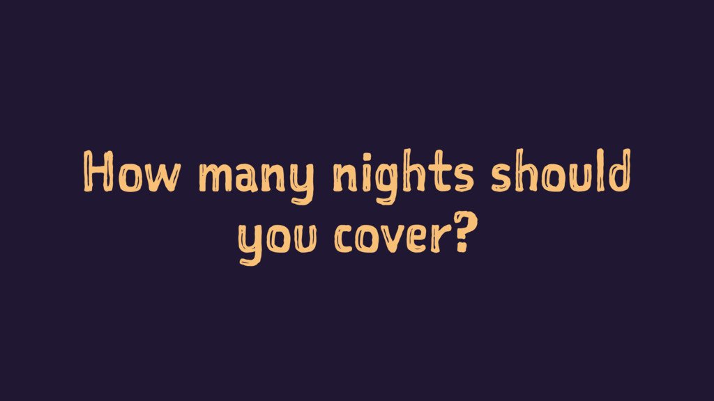 How many nights should you cover?