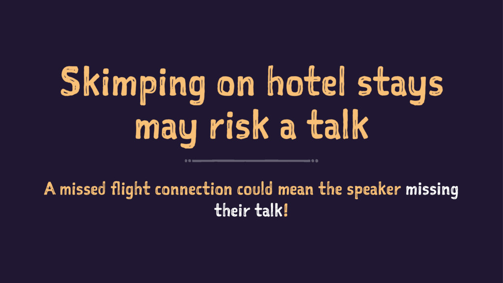 Skimping on hotel stays may risk a talk A misse...