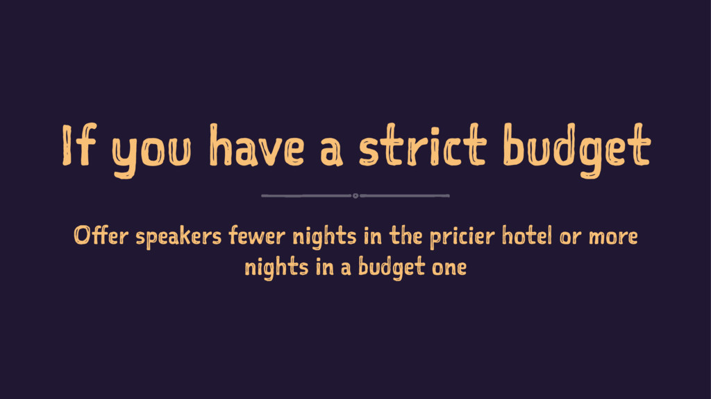 If you have a strict budget Offer speakers fewe...