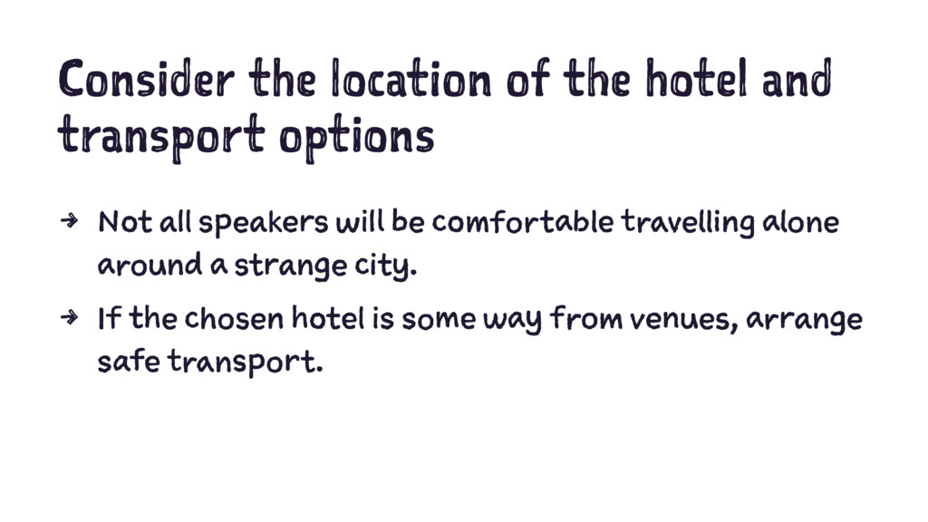Consider the location of the hotel and transpor...