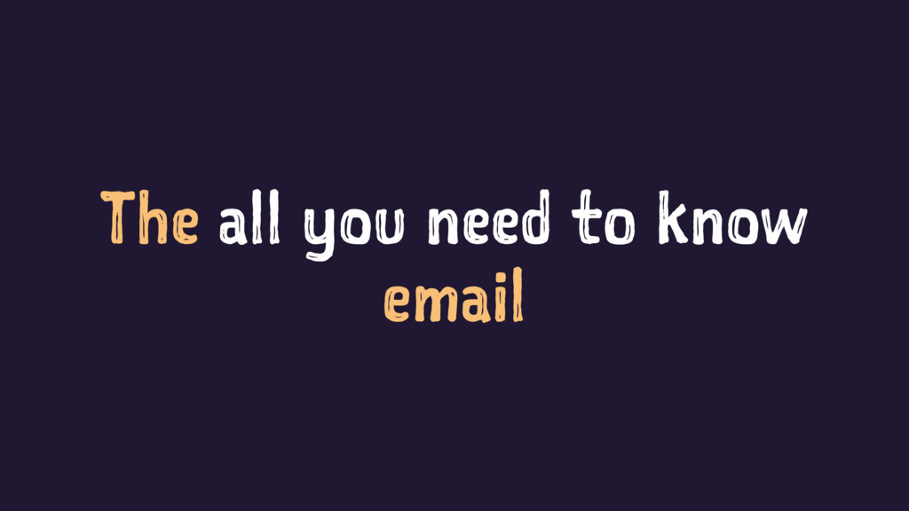The all you need to know email