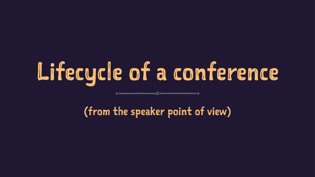 Lifecycle of a conference (from the speaker poi...