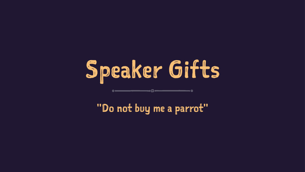 """Speaker Gifts """"Do not buy me a parrot"""""""