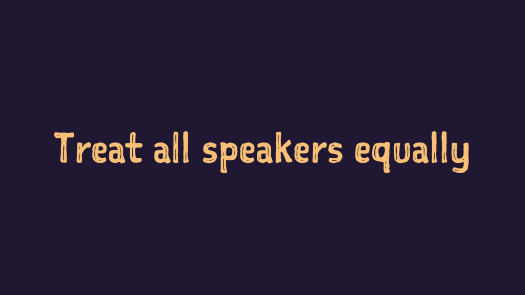 Treat all speakers equally