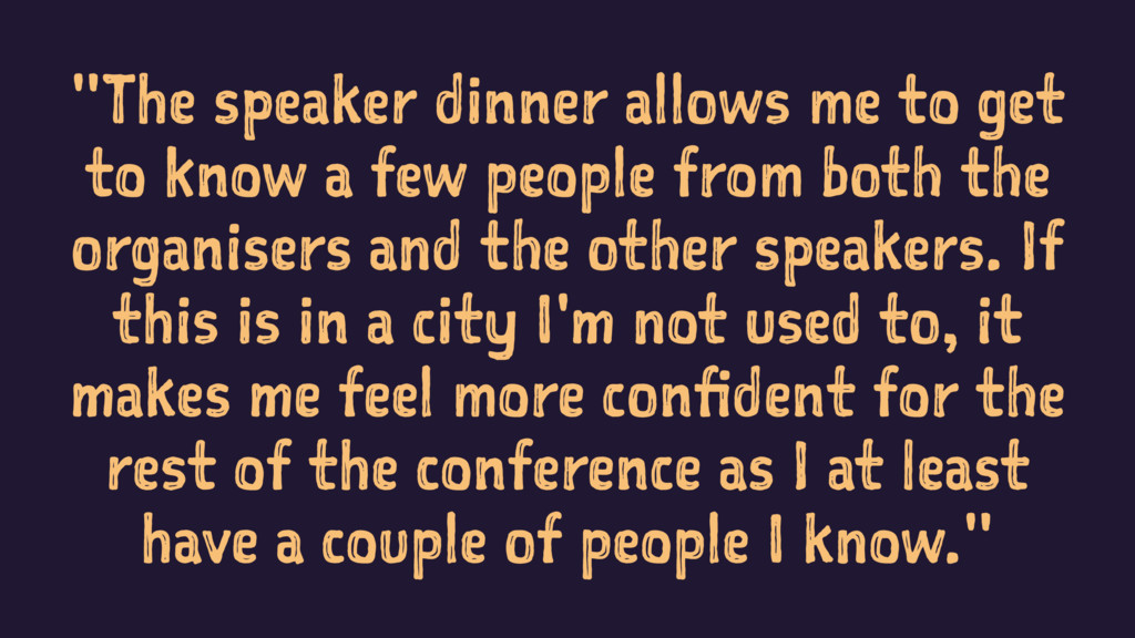 """""""The speaker dinner allows me to get to know a ..."""