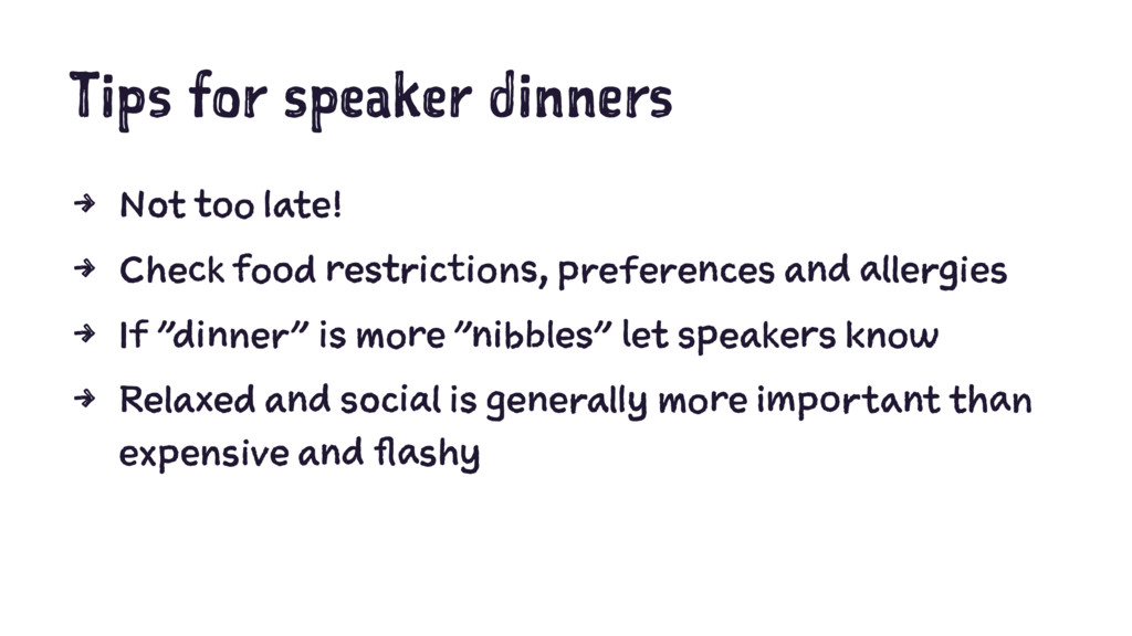 Tips for speaker dinners 4 Not too late! 4 Chec...