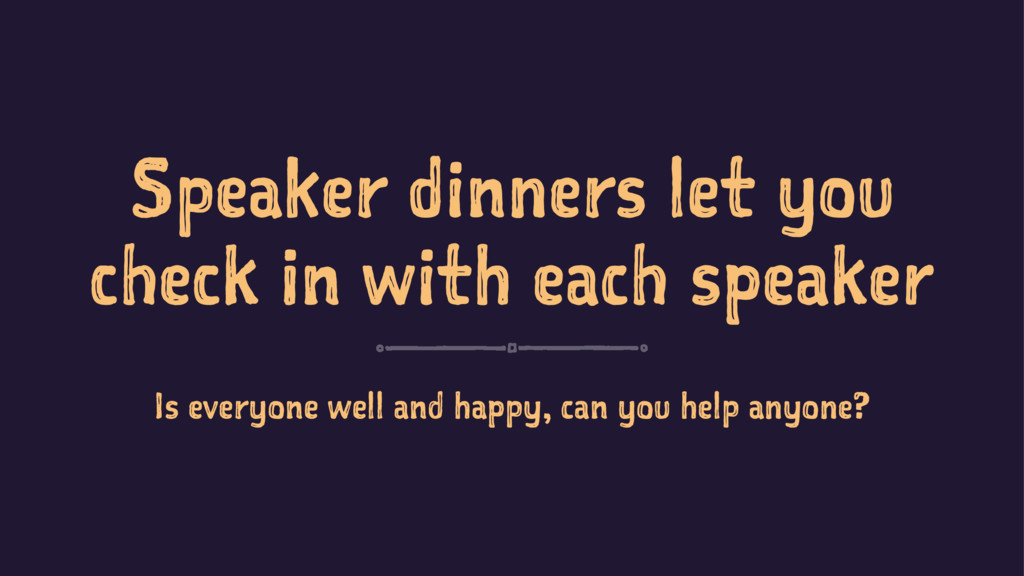 Speaker dinners let you check in with each spea...