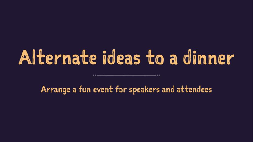 Alternate ideas to a dinner Arrange a fun event...