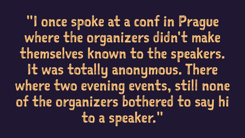 """""""I once spoke at a conf in Prague where the org..."""