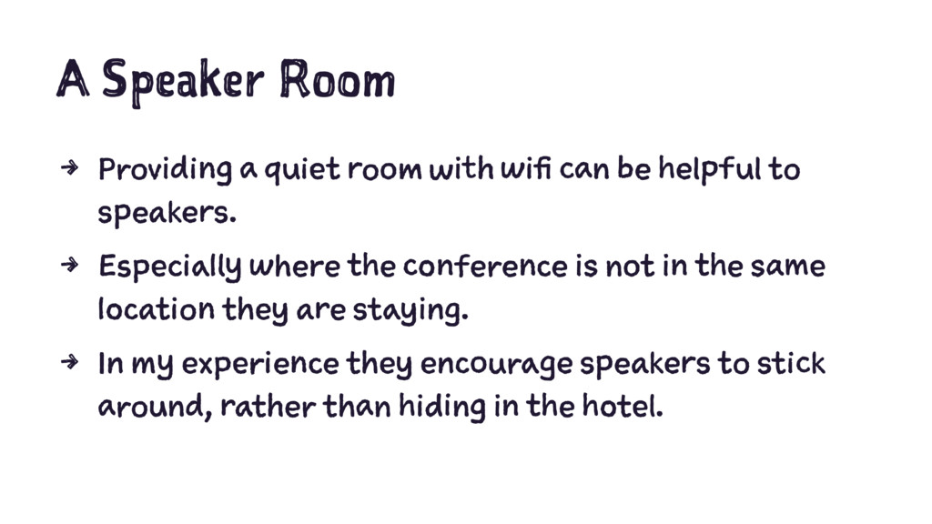 A Speaker Room 4 Providing a quiet room with wi...