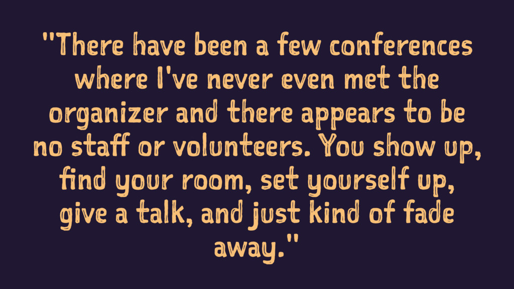 """""""There have been a few conferences where I've n..."""