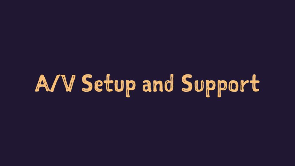 A/V Setup and Support